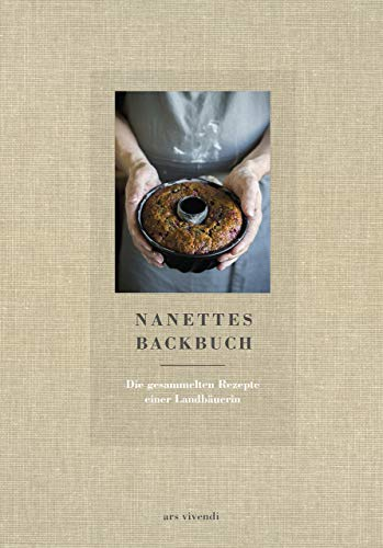 Nanettes Backbuch - Die gesammelten Rezepte einer Landbäuerin - Backrezepte wie bei Oma - Backen wie bei Oma