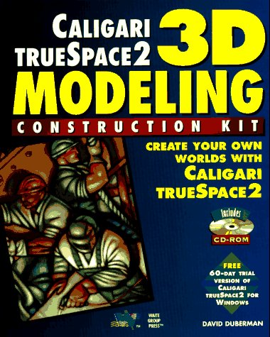 3D Modeling Construction Kit: Create Your Own Worlds with Calgari TrueSpace 2