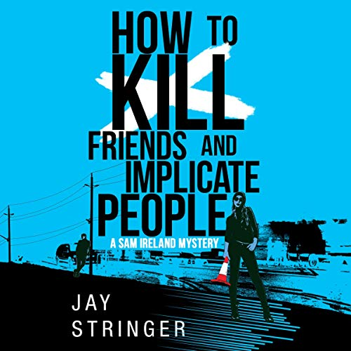 How to Kill Friends and Implicate People  By  cover art