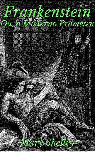 Frankenstein: Ou, o moderno Prometeu