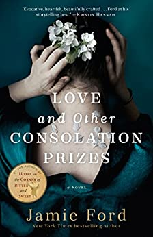 Love and Other Consolation Prizes: A Novel by [Jamie Ford]