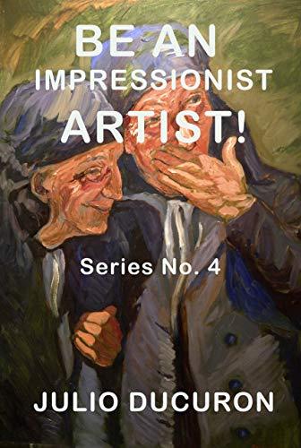 BE AN IMPRESSIONIST ARTIST!: Series Nº 4