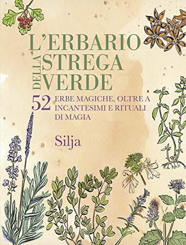 L'erbario della strega verde. 52 erbe magiche, oltre a incantesimi e rituali di magia