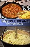 rizetis furlanis ricette friulane: ricette originali antiche della cucina friuana