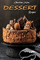 Dessert Recipes: The Best Cookbook for your Tastier and Easy-to-Follow Dessert Recipes