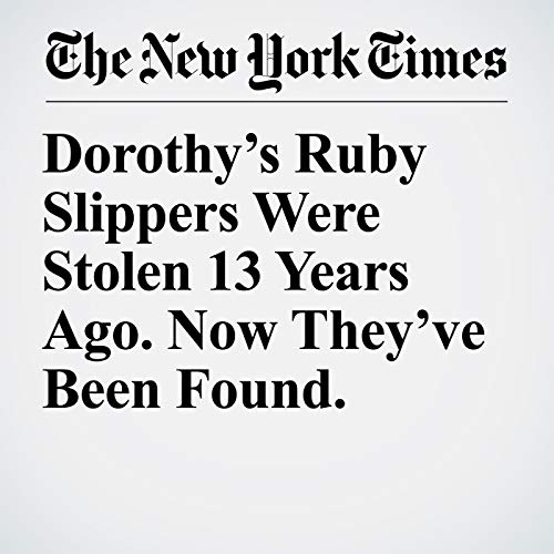 Dorothy's Ruby Slippers Were Stolen 13 Years Ago. Now They've Been Found. copertina