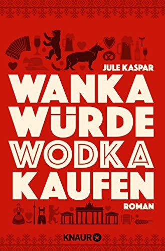 Wanka würde Wodka kaufen: Roman