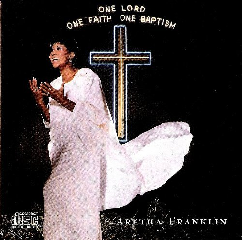 One Lord One Faith One Baptism by Aretha Franklin