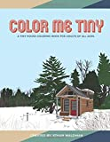 Color Me Tiny: A Tiny House Coloring Book for Adults of All Ages