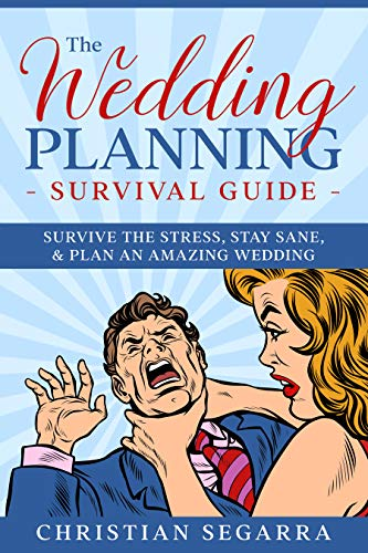 The Wedding Planning Survival Guide: Survive the Stress, Stay Sane, & Plan an Amazing Wedding by [Christian Segarra]