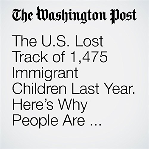 The U.S. Lost Track of 1,475 Immigrant Children Last Year. Here's Why People Are Outraged Now. copertina