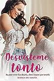 Desvísteme Tonto: novela romántica contemporánea