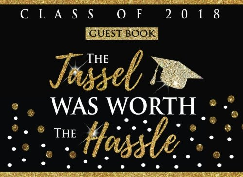 Graduation Guest Book Class Of 2018: The Tassle Was Worth The Hassle