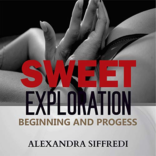 Sweet Exploration: Beginning and Progress Audiobook By Alexandra Siffredi cover art