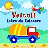 Veicoli: Libro da Colorare per Bambini dai 2-4 Anni | Attività Bambini