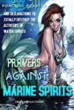 Prayers Against Marine Spirits:: Powerful Prayers and Declarations to Totally Destroy the Activities of Water Spirits