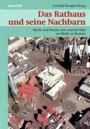 Das Rathaus und seine Nachbarn: Macht und Pracht, Gott un die Welt am Markt zu Bremen