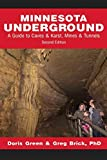 Minnesota Underground: A Guide to Caves & Karst, Mines & Tunnels (Second edition)