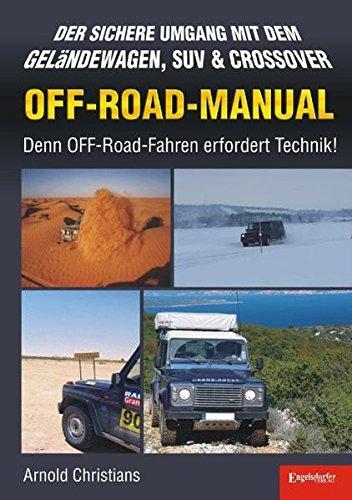 OFF-ROAD-MANUAL: Der sichere Umgang mit dem Geländewagen, SUV & CROSSOVER - Denn OFF-Road-Fahren erfordert Technik!
