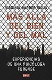 Más allá del bien y del mal: Experiencias de una psicóloga forense...
