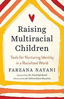 Raising Multiracial Children: Tools for Nurturing Identity in a Racialized World by [Farzana Nayani, Paul Spickard]