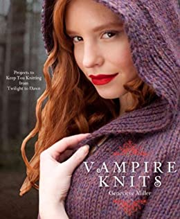 Vampire Knits: Projects to Keep You KNitting from Twilight to Dawn by [Genevieve Miller]