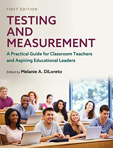 Compare Textbook Prices for Testing and Measurement: A Practical Guide for Classroom Teachers and Aspiring Educational Leaders  ISBN 9781516577927 by Diloreto, Melanie a