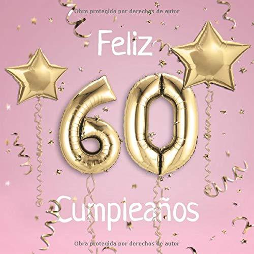 Feliz 60 Cumpleaños: El Libro de Visitas de mis 60 años para Fiesta de Cumpleaños - 21x21cm - 100 Páginas para Felicitaciones, Saludos, Fotos y ... - Tema: Globos de Oro sobre Fondo rosa