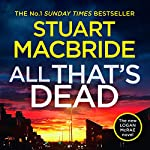 All That's Dead      Logan McRae, Book 12              By:                                                                                                                                 Stuart MacBride                               Narrated by:                                                                                                                                 Steve Worsley                      Length: 13 hrs and 58 mins     135 ratings     Overall 4.8