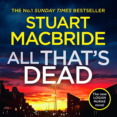 All That's Dead     Logan McRae, Book 12              By:                                                                                                                                 Stuart MacBride                               Narrated by:                                                                                                                                 Steve Worsley                      Length: 13 hrs and 58 mins     Not rated yet     Overall 0.0