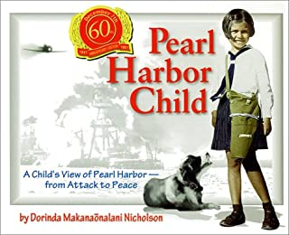 Pearl Harbor Child : A Child`s View of Pearl Harbor from Attack to Peace