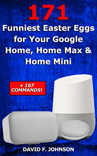 171 Funniest Easter Eggs for Your Google Home, Home Max & Home Mini + 167 Commands! (English Edition)