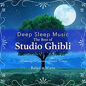 Deep Sleep Music - The Best of Studio Ghibli: Relaxing Premium Guitar Covers (Slow Guitar Version)