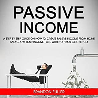 Passive Income     A Step by Step Guide on How to Create Passive Income from Home and Grow Your Income Fast, with No Prior Experience              By:                                                                                                                                 Brandon Fuller                               Narrated by:                                                                                                                                 Bernadette Homerski                      Length: 3 hrs and 1 min     Not rated yet     Overall 0.0