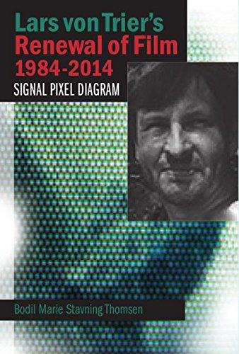 Thomsen, B: Lars von Trier's Renewal of Film 1984-2014: Signal, Pixel, Diagram