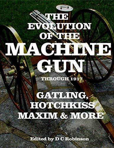 MACHINE GUN, THE EVOLUTION OF (THROUGH 1917): GATLING, HOTCHKISS, MAXIM (English Edition)
