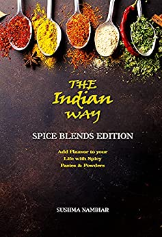 The Indian Way - Spice Blends Edition: Add Flavors to Your Life with Spicy Pastes & Powders (The Indian Way Cookbook Series) by [Sushma Nambiar]