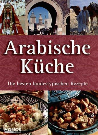 Arabische Küche - Die besten landestypischen Rezepte