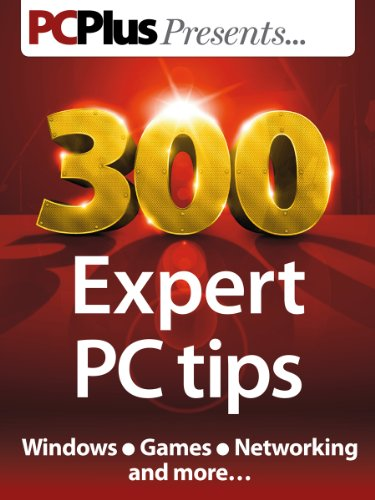 300 Expert PC Tips (PC Plus Presents Book 2) (English Edition)