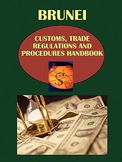 Brunei Customs, Trade Regulations and Procedures Handbook