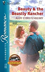 Beauty & The Beastly Rancher (From The Circle K) (Silhouette Romance # 1678) : Judy Christenberry