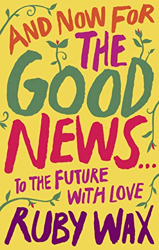 And Now For The Good News...: The much-needed tonic for our frazzled world (English Edition)