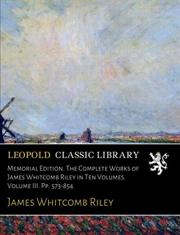 適切な咽頭抵抗力があるMemorial Edition. The Complete Works of James Whitcomb Riley in Ten Volumes. Volume III. Pp. 573-854