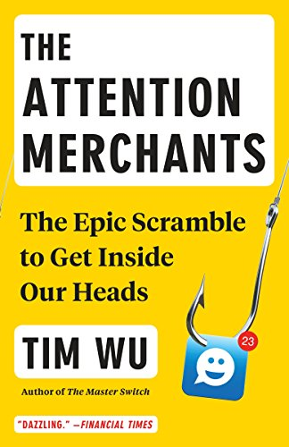The Attention Merchants: The Epic Scramble to Get Inside Our Heads by [Tim Wu]