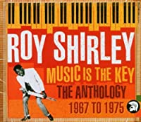 Music Is The Key: The Anthology 1967 to 1975 by Roy Shirley (2003-10-07)
