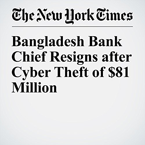 Bangladesh Bank Chief Resigns after Cyber Theft of $81 Million cover art