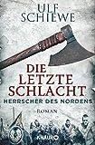 Herrscher des Nordens - Die letzte Schlacht: Roman (Die Wikinger-Saga, Band 3) - Ulf Schiewe