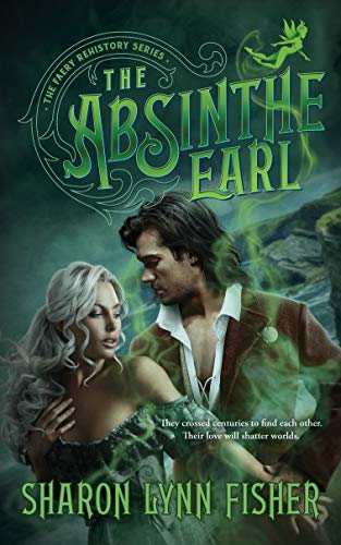 The Absinthe Earl (The Faery Rehistory Series Book 1)