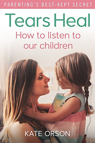 Tears Heal: How to listen to our children