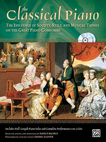 The Classical Piano: The Influence of Society, Style and Musical Trends on the Great Piano Composers, Book & 2 CDs